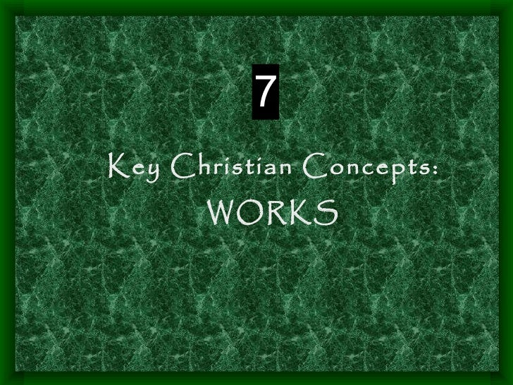 7Key Christian Concepts:      WORKS
