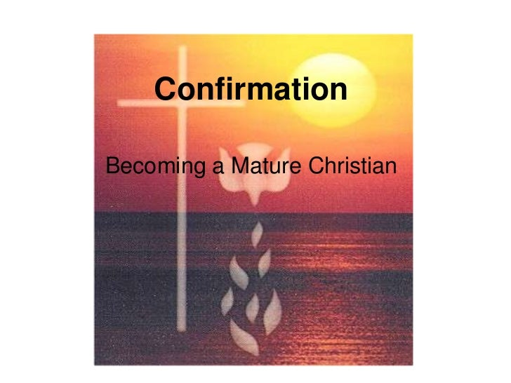 ConfirmationBecoming a Mature Christian