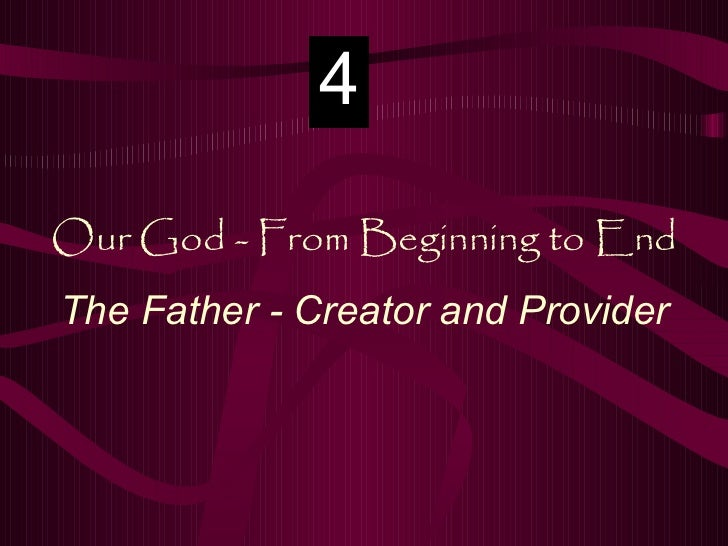 Our God - From Beginning to End The Father - Creator and Provider