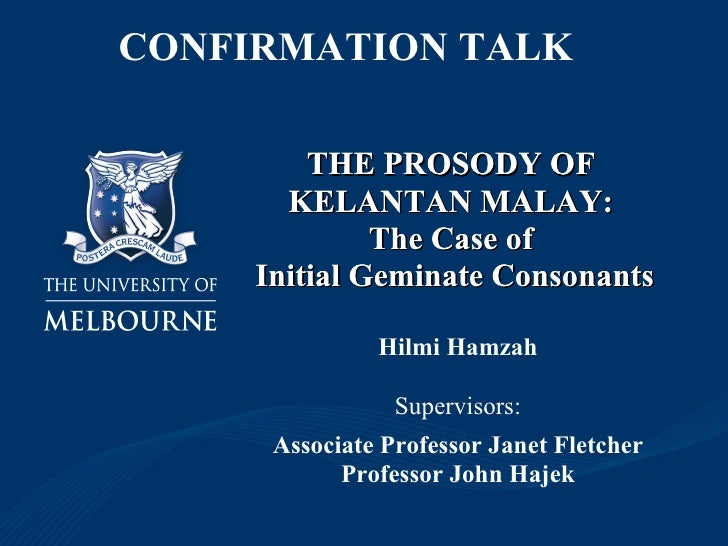 THE PROSODY OF  KELANTAN MALAY:  The Case of  Initial Geminate Consonants Hilmi Hamzah Supervisors: Associate Professor Ja...