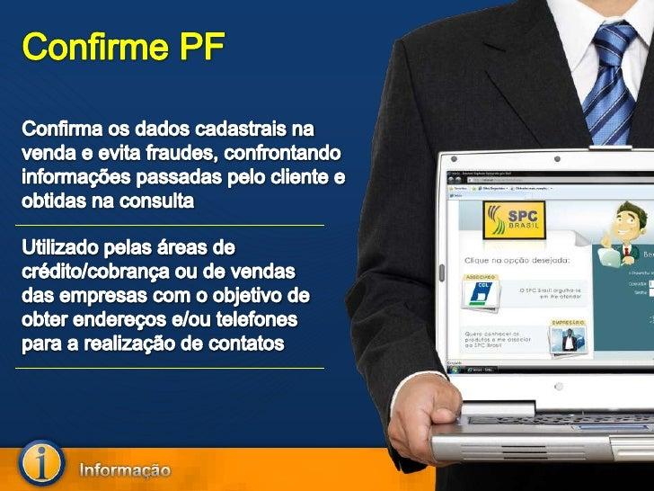 Confirme PF<br />Confirma os dados cadastrais na venda e evita fraudes, confrontando informações passadas pelo cliente e o...