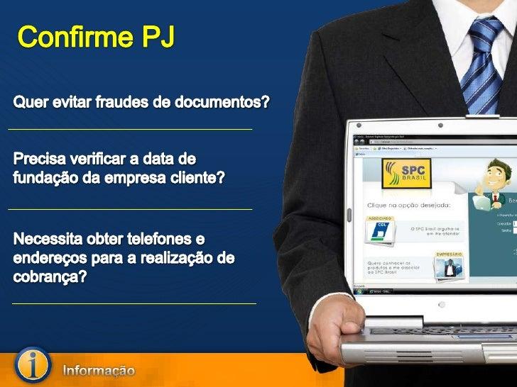 Confirme PJ<br />Quer evitar fraudes de documentos?<br />Precisaverificar a data de fundação da empresacliente?<br />Neces...