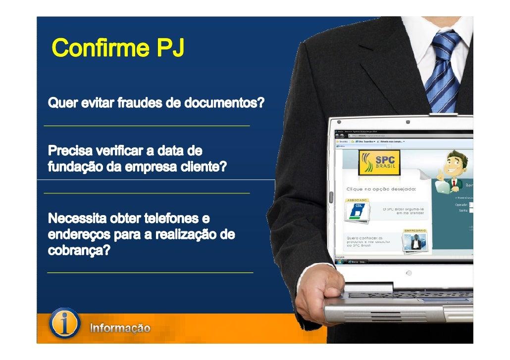 Confirme PJ       O que é?   Permite a confirmação   dos dados cadastrais de   empresas.