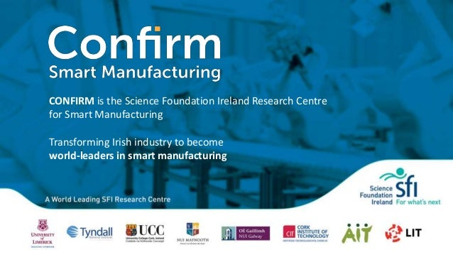 CONFIRM is the Science Foundation Ireland Research Centre for Smart Manufacturing Transforming Irish industry to become wo...