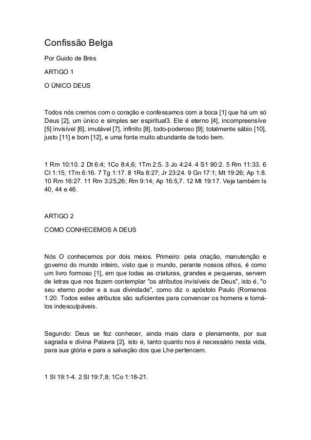 Confissão Belga Por Guido de Brès ARTIGO 1 O ÚNICO DEUS  Todos nós cremos com o coração e confessamos com a boca [1] que h...