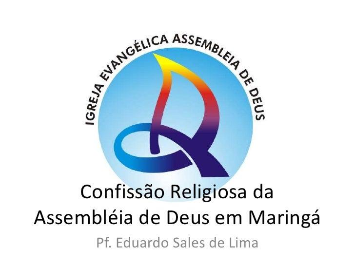 Confissão Religiosa da Assembléia de Deus em Maringá<br />Pf. Eduardo Sales de Lima<br />