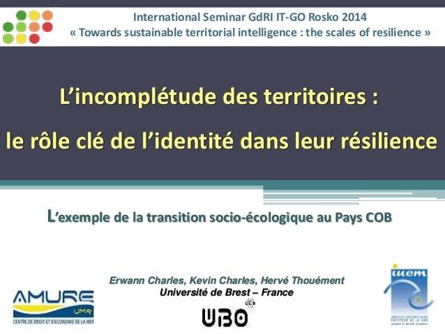 Erwann Charles, Kevin Charles, Hervé Thouément Université de Brest – France L'incomplétude des territoires : le rôle clé d...