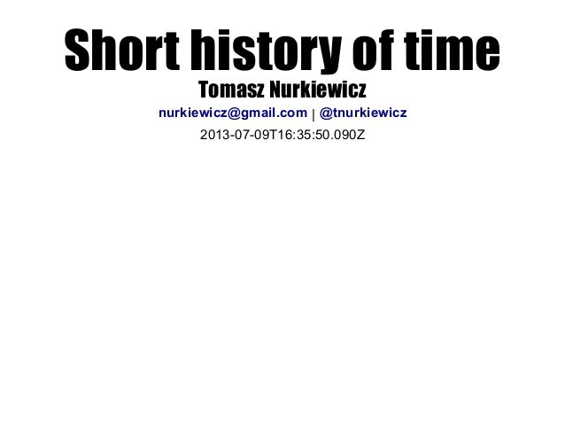 Short history of time Tomasz Nurkiewicz   20130709T16:35:50.090Z nurkiewicz@gmail.com @tnurkiewicz