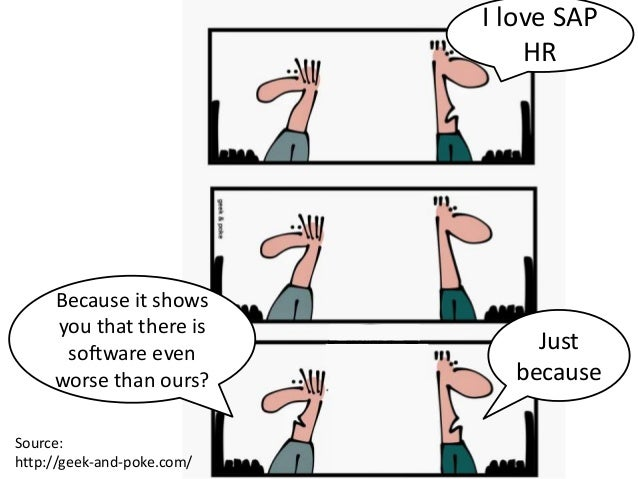 Source: http://geek-and-poke.com/ I love SAP HR Because it shows you that there is software even worse than ours? Just bec...