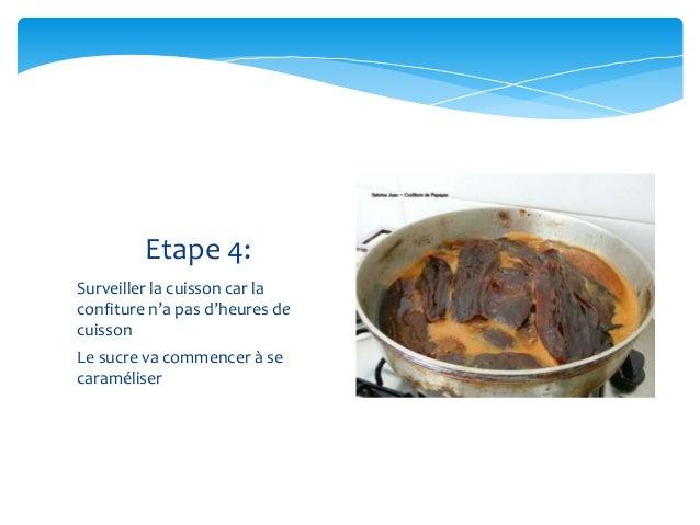 Surveiller la cuisson car la confiture n'a pas d'heures de cuisson Le sucre va commencer à se caraméliser Etape 4: