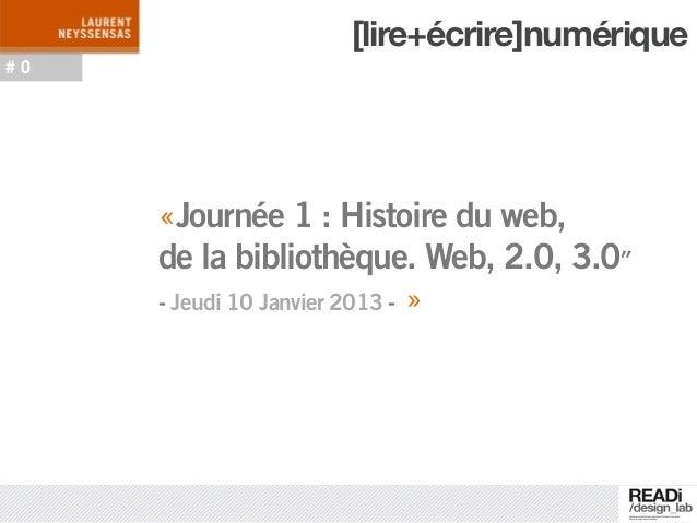 [lire+écrire]numérique#0     «Journée 1 : Histoire du web,     de la bibliothèque. Web, 2.0, 3.0″     - Jeudi 10 Janvier 2...