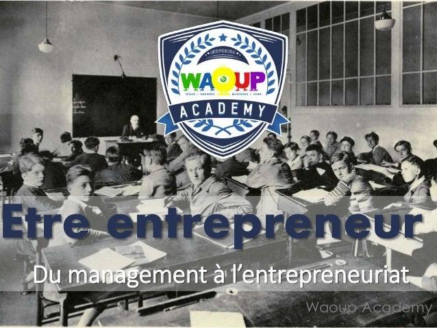Du management à l'entrepreneuriat Etre entrepreneur Waoup Academy