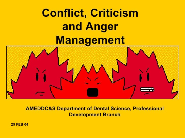 Conflict, Criticism                and Anger               Management            AMEDDC&S Department of Dental Science, Pr...