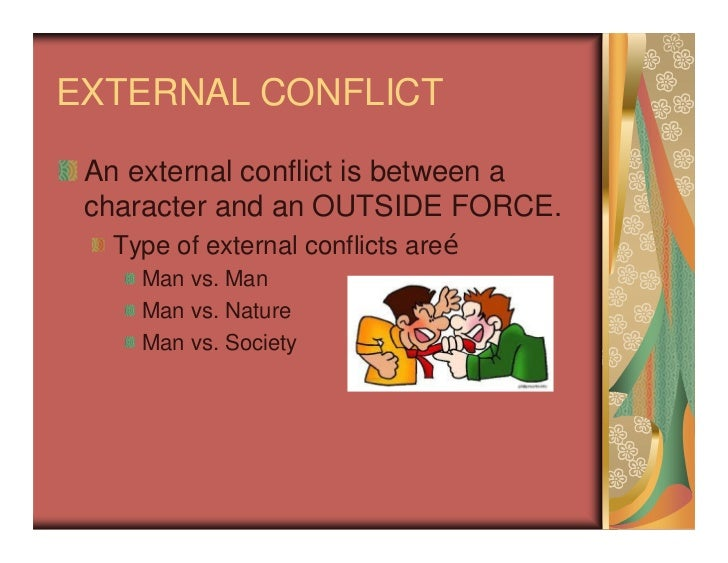 external conflict Conflict internal conflicts are inside the character person vs self this means that the problem is within the character how do you know that this character has an internal conflict how does the animator choose to represent the conflict external conflicts are outside of the character external.
