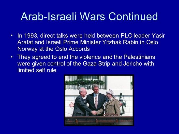 Arab-Israeli Wars Continued <ul><li>In 1993, direct talks were held between PLO leader Yasir Arafat and Israeli Prime Mini...