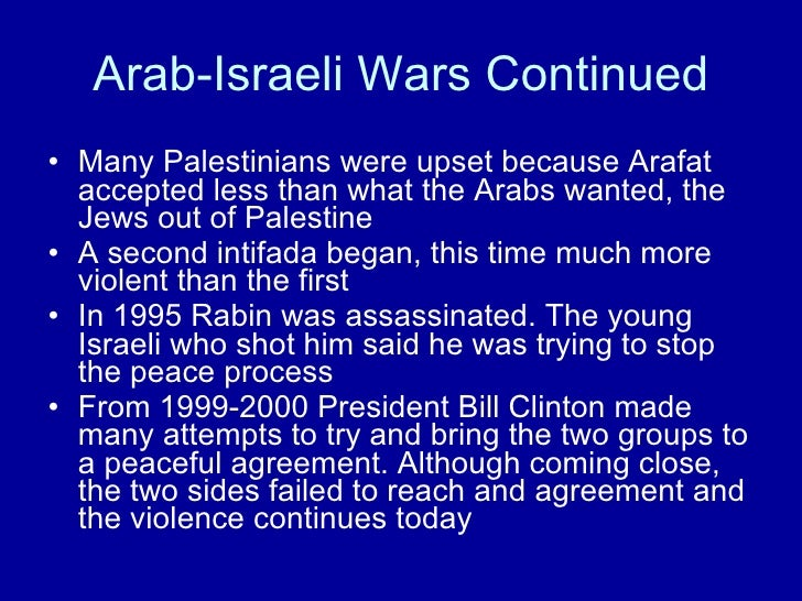 Arab-Israeli Wars Continued <ul><li>Many Palestinians were upset because Arafat accepted less than what the Arabs wanted, ...