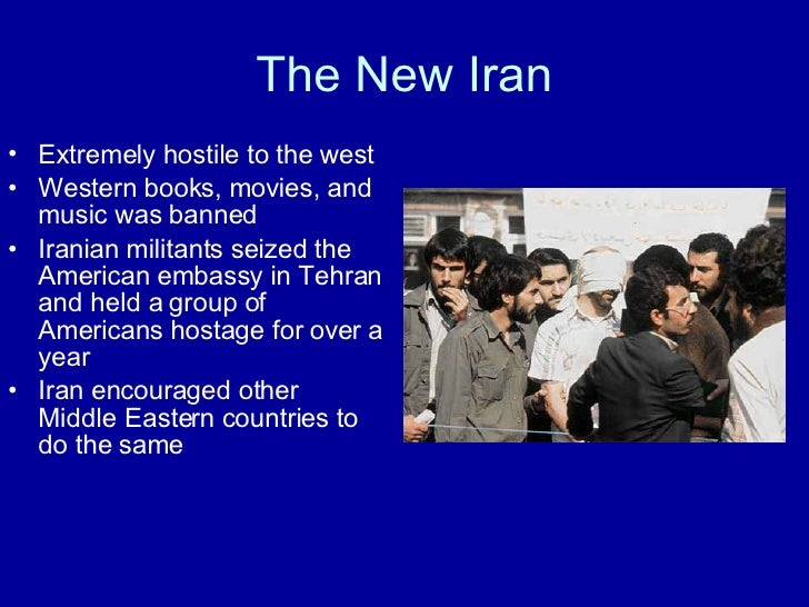 The New Iran <ul><li>Extremely hostile to the west </li></ul><ul><li>Western books, movies, and music was banned </li></ul...