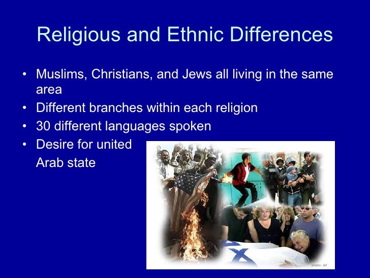 Religious and Ethnic Differences <ul><li>Muslims, Christians, and Jews all living in the same area </li></ul><ul><li>Diffe...