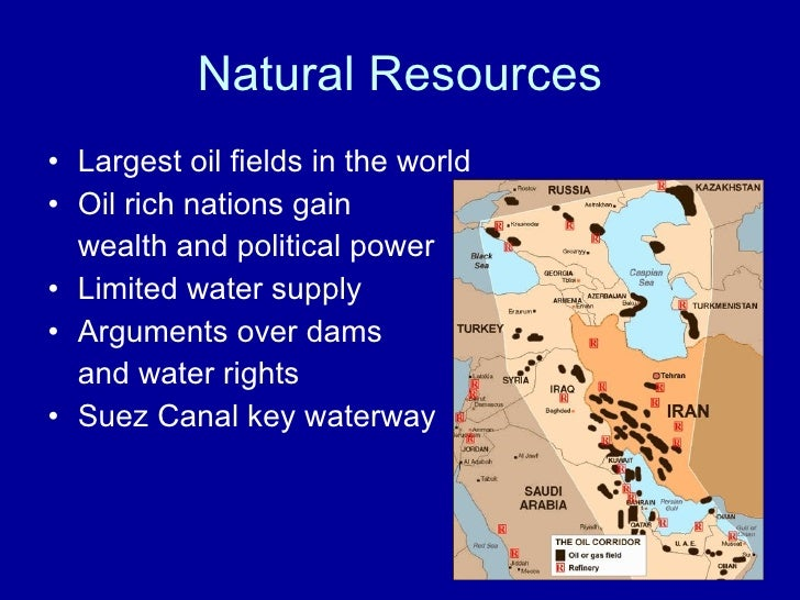 Natural Resources <ul><li>Largest oil fields in the world </li></ul><ul><li>Oil rich nations gain  </li></ul><ul><li>wealt...