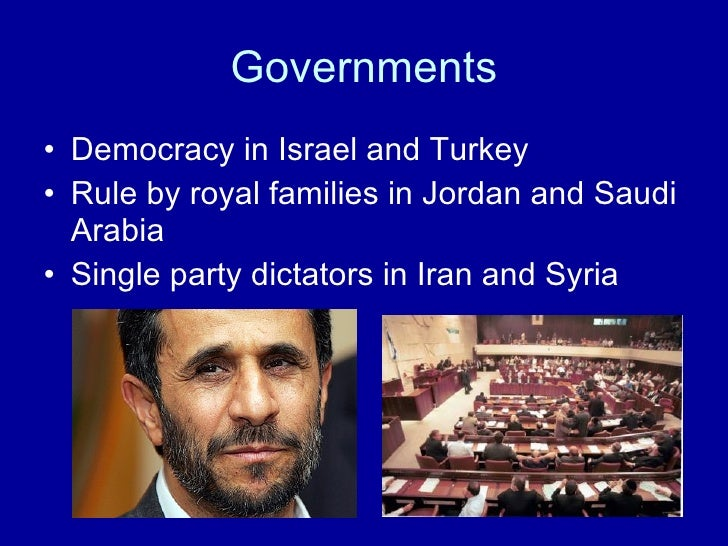 Governments <ul><li>Democracy in Israel and Turkey </li></ul><ul><li>Rule by royal families in Jordan and Saudi Arabia </l...