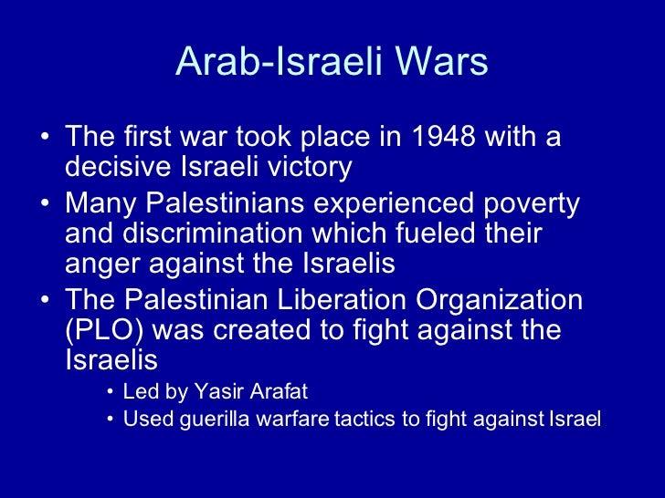 Arab-Israeli Wars <ul><li>The first war took place in 1948 with a decisive Israeli victory </li></ul><ul><li>Many Palestin...