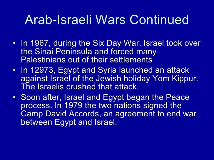 Arab-Israeli Wars Continued <ul><li>In 1967, during the Six Day War, Israel took over the Sinai Peninsula and forced many ...