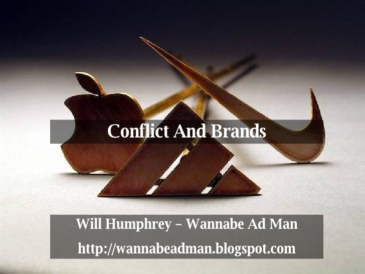 Conflict And Brands Will Humphrey – Wannabe Ad Man http://wannabeadman.blogspot.com