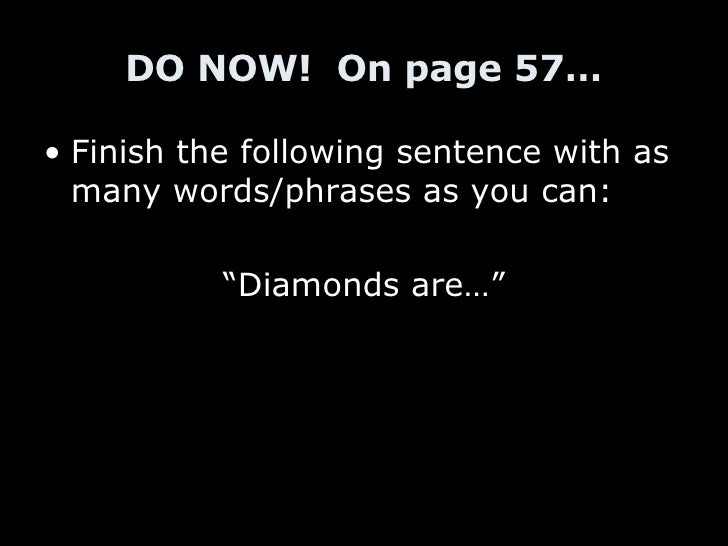 "DO NOW!  On page 57… <ul><li>Finish the following sentence with as many words/phrases as you can: </li></ul><ul><li>""Diamo..."