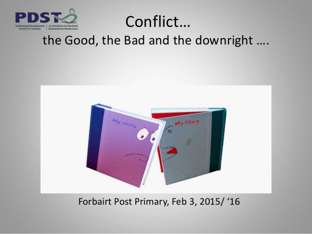 Conflict… the Good, the Bad and the downright …. Forbairt Post Primary, Feb 3, 2015/ '16