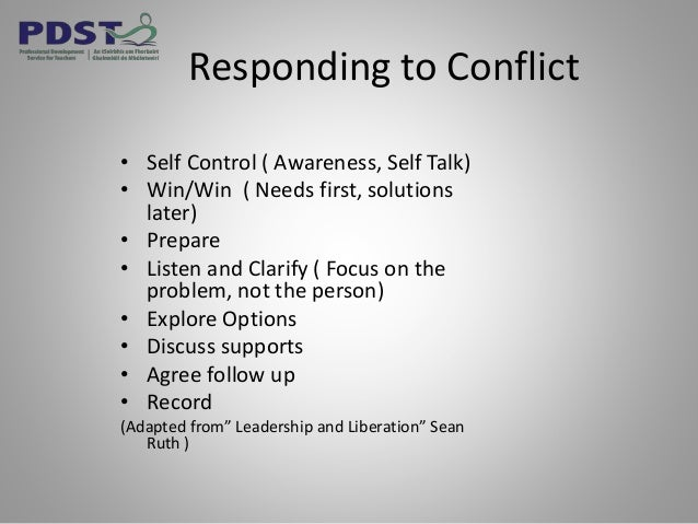 Responding to Conflict • Self Control ( Awareness, Self Talk) • Win/Win ( Needs first, solutions later) • Prepare • Listen...