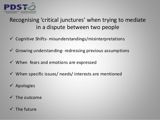 Recognising 'critical junctures' when trying to mediate in a dispute between two people  Cognitive Shifts- misunderstandi...