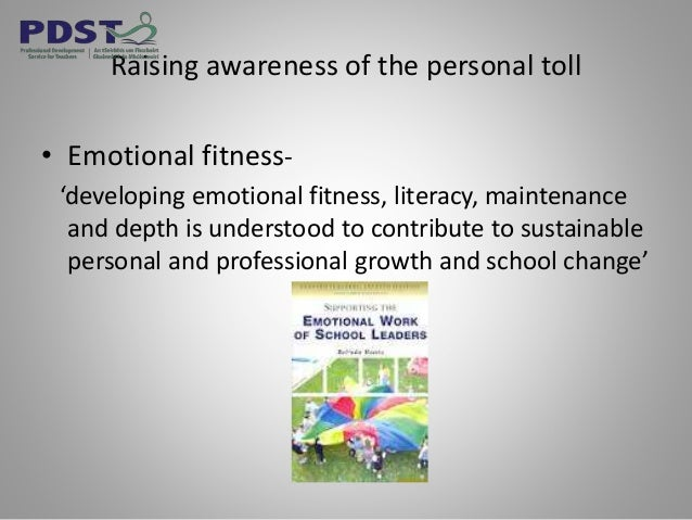 Raising awareness of the personal toll • Emotional fitness- 'developing emotional fitness, literacy, maintenance and depth...
