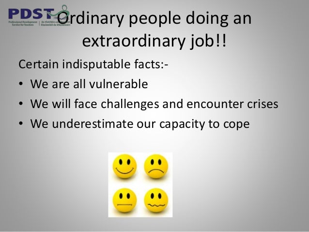 Ordinary people doing an extraordinary job!! Certain indisputable facts:- • We are all vulnerable • We will face challenge...