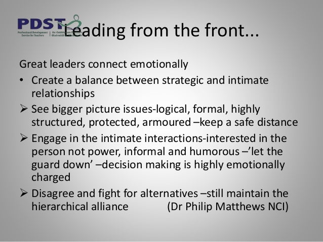 Leading from the front... Great leaders connect emotionally • Create a balance between strategic and intimate relationship...