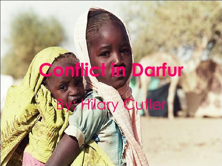 Conflict in Darfur By: Hilary Cutler