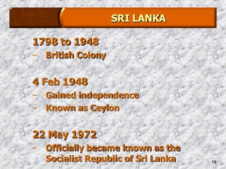 <ul><ul><li>1798 to 1948  </li></ul></ul><ul><ul><li>British Colony </li></ul></ul><ul><ul><li>4 Feb 1948 </li></ul></ul><...