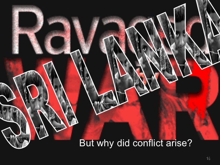 SRI LANKA But why did conflict arise?