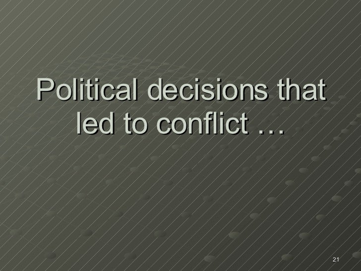 Political decisions that led to conflict …