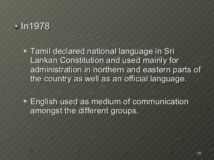 <ul><li>In1978 </li></ul><ul><ul><li>Tamil declared national language in Sri Lankan Constitution and used mainly for admin...