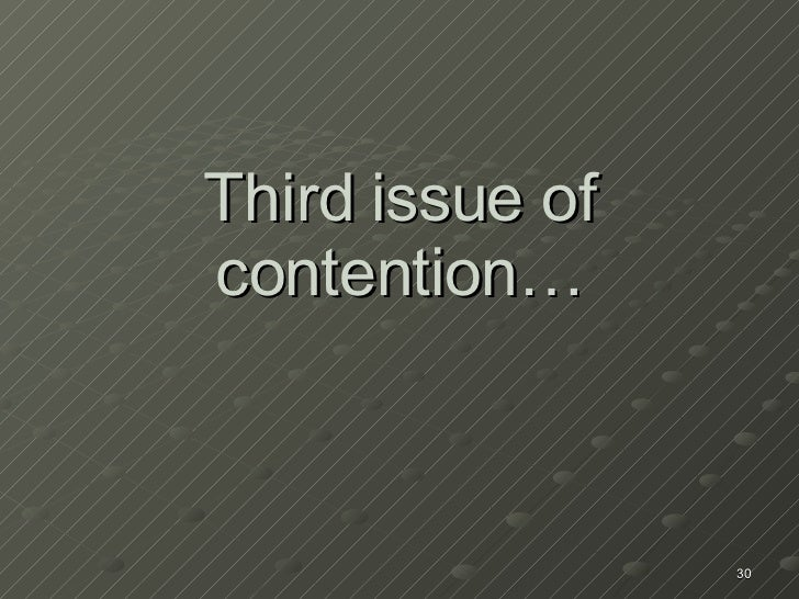 Third issue of contention…