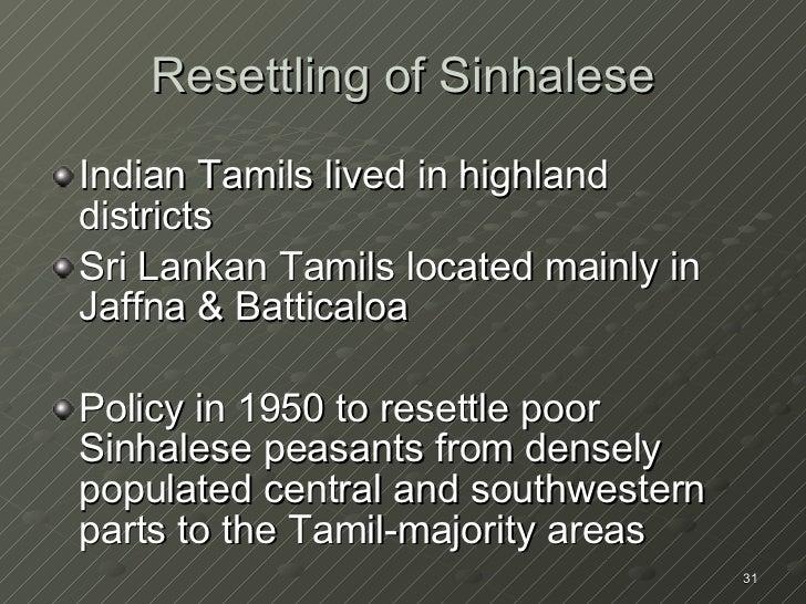 <ul><li>Indian Tamils lived in highland districts </li></ul><ul><li>Sri Lankan Tamils located mainly in Jaffna & Batticalo...