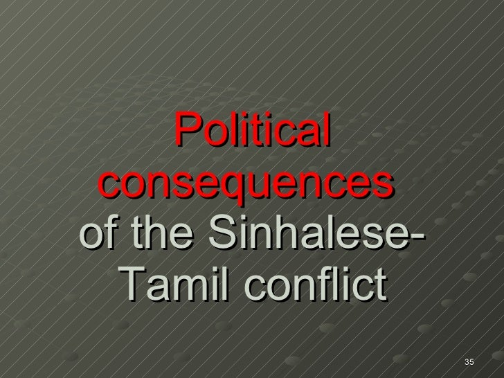 Political consequences   of the Sinhalese-Tamil conflict