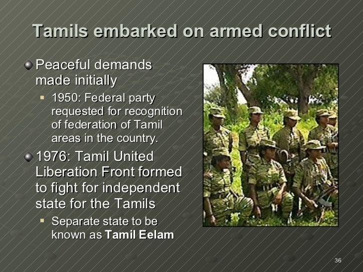 Tamils embarked on armed conflict <ul><li>Peaceful demands made initially </li></ul><ul><ul><li>1950: Federal party reques...