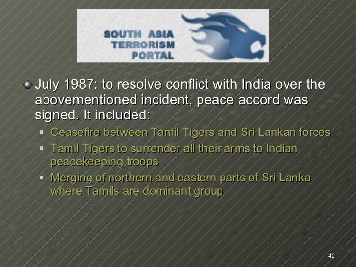<ul><li>July 1987: to resolve conflict with India over the abovementioned incident, peace accord was signed. It included: ...