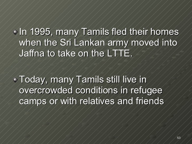 <ul><li>In 1995, many Tamils fled their homes when the Sri Lankan army moved into Jaffna to take on the LTTE. </li></ul><u...