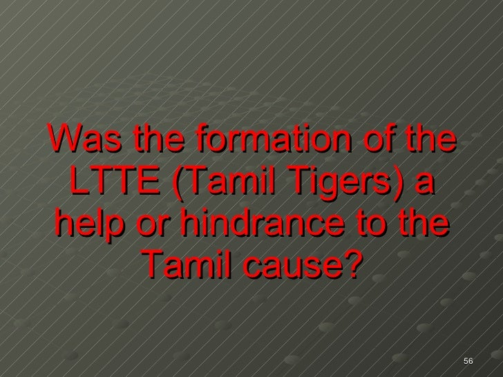 Was the formation of the LTTE (Tamil Tigers) a help or hindrance to the Tamil cause?
