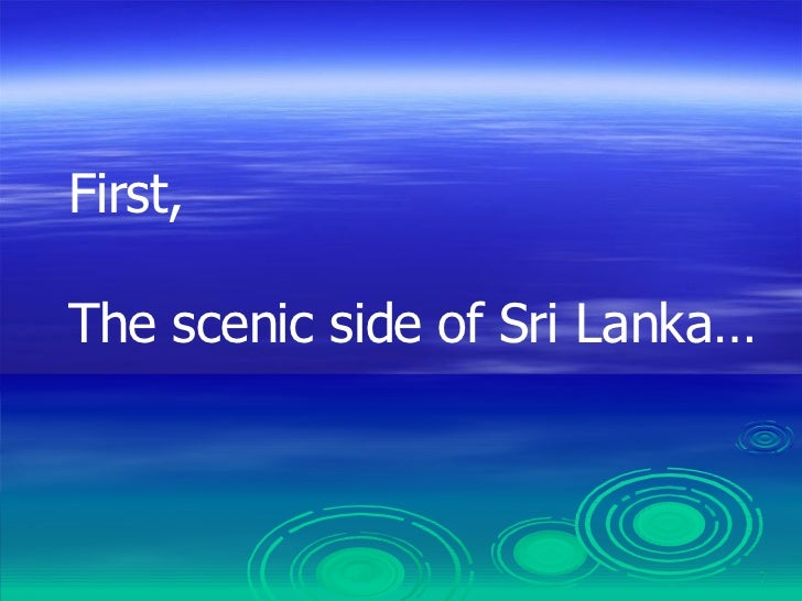 First, The scenic side of Sri Lanka…