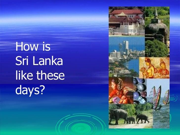 How is Sri Lanka like these days?
