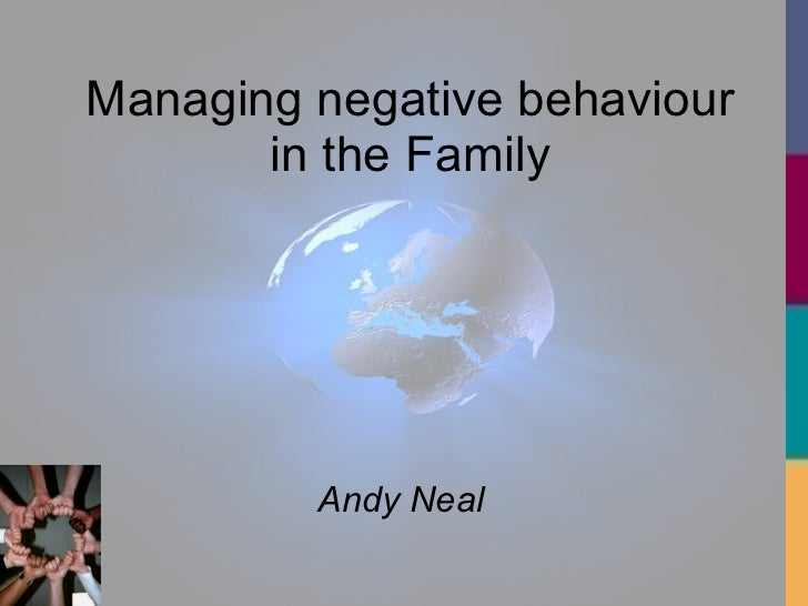 Managing negative behaviour in the Family Andy Neal