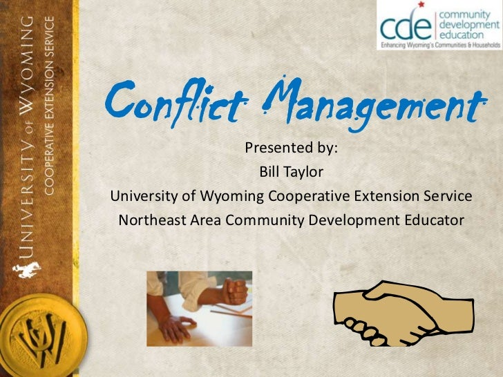 Conflict Management<br />Presented by:<br />Bill Taylor<br />University of Wyoming Cooperative Extension Service<br />Nort...